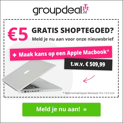 Schrijf je in voor de nieuwsbrief van Groupdeal en ontvang 5 euro shoptegoed! En maak direct kans op een refurbished Apple Macbook t.w.v. € 509,99.
